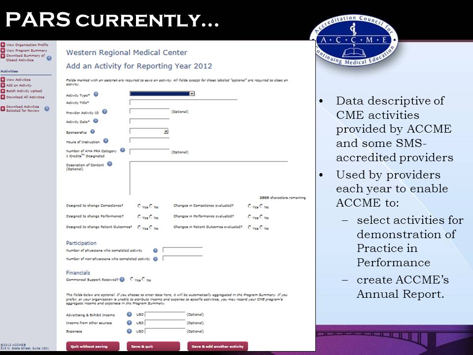 PARS currently… Data descriptive of CME activities provided by ACCME and some SMS- accredited providers Used by providers each year to enable ACCME to