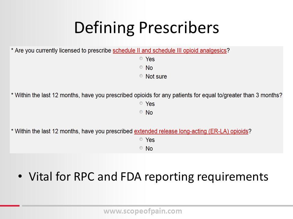 www.scopeofpain.com Defining Prescribers Vital for RPC and FDA reporting requirements