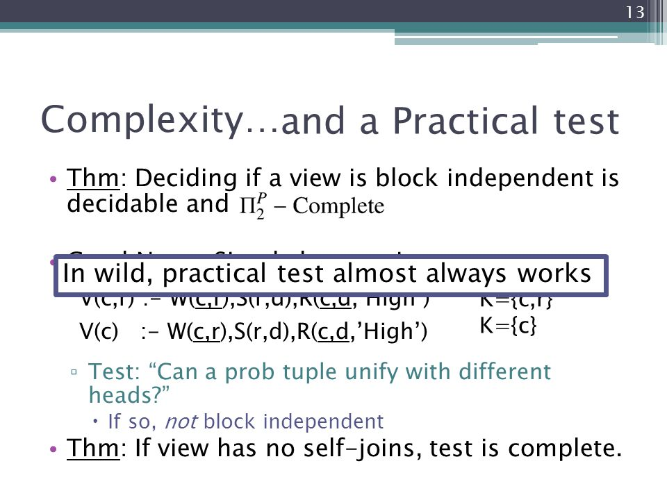"Thm: Deciding if a view is block independent is decidable and Good News: Simple but cautious test ▫ Test: ""Can a prob tuple unify with different heads"
