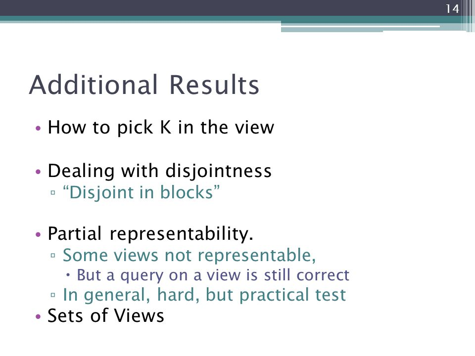 "Additional Results How to pick K in the view Dealing with disjointness ▫ ""Disjoint in blocks"" Partial representability. ▫ Some views not representable"