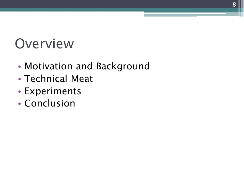 Overview Motivation and Background Technical Meat Experiments Conclusion 8