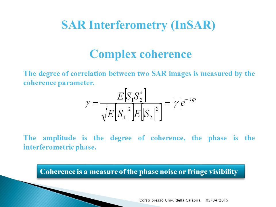 The degree of correlation between two SAR images is measured by the coherence parameter. The amplitude is the degree of coherence, the phase is the in
