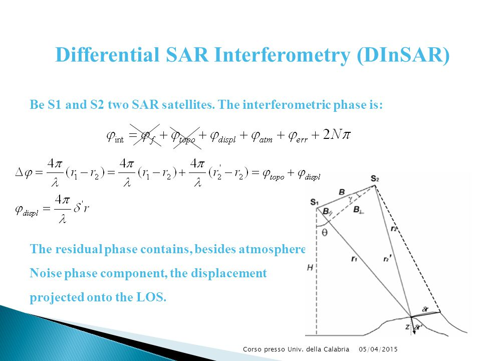 Be S1 and S2 two SAR satellites. The interferometric phase is: The residual phase contains, besides atmosphere and Noise phase component, the displace