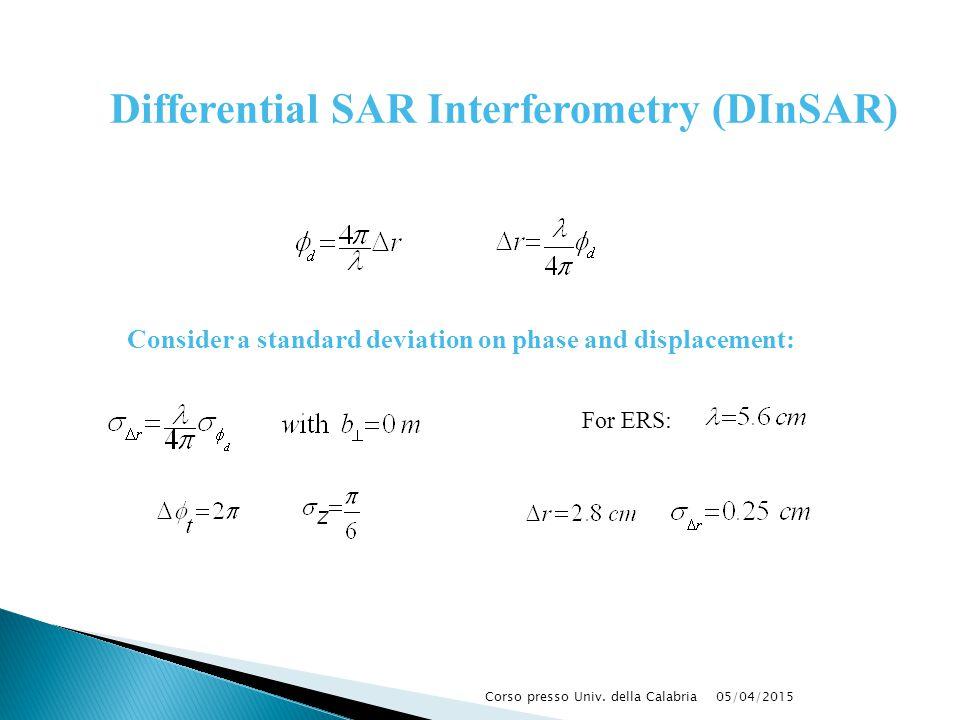 05/04/2015Corso presso Univ. della Calabria For ERS: Consider a standard deviation on phase and displacement: Differential SAR Interferometry (DInSAR)