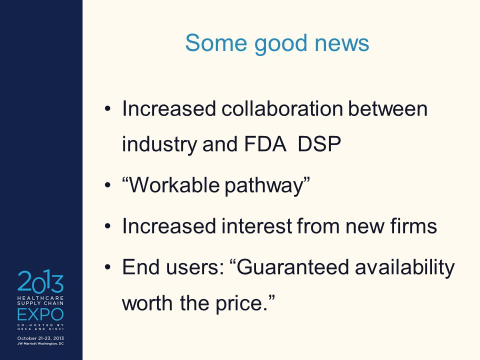 Some good news Increased collaboration between industry and FDA DSP Workable pathway Increased interest from new firms End users: Guaranteed availability worth the price.