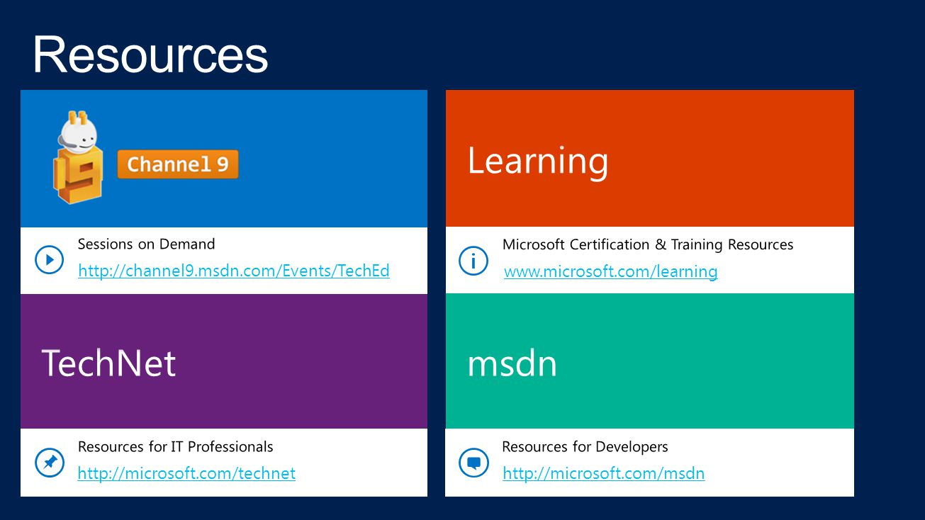 www.microsoft.com/learning http://microsoft.com/msdn http://microsoft.com/technet http://channel9.msdn.com/Events/TechEd