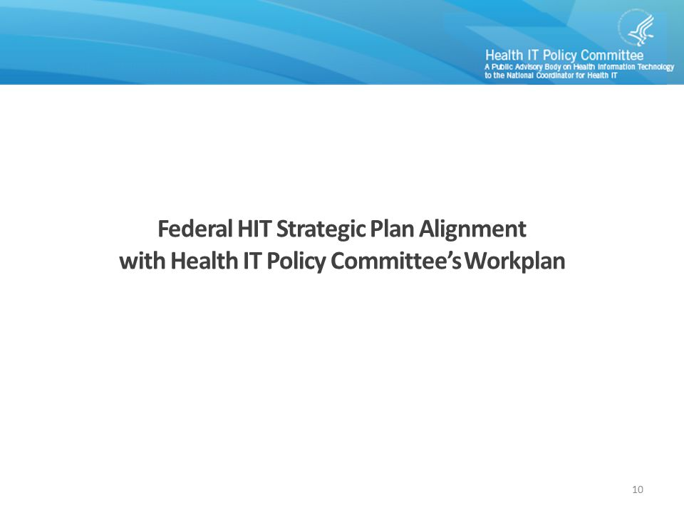 Federal HIT Strategic Plan Alignment with Health IT Policy Committee's Workplan 10