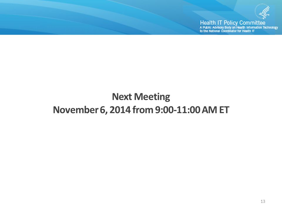 Next Meeting November 6, 2014 from 9:00-11:00 AM ET 13