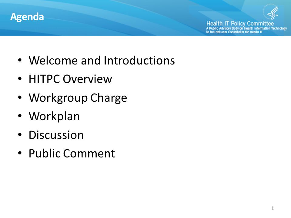 Agenda Welcome and Introductions HITPC Overview Workgroup Charge Workplan Discussion Public Comment 1