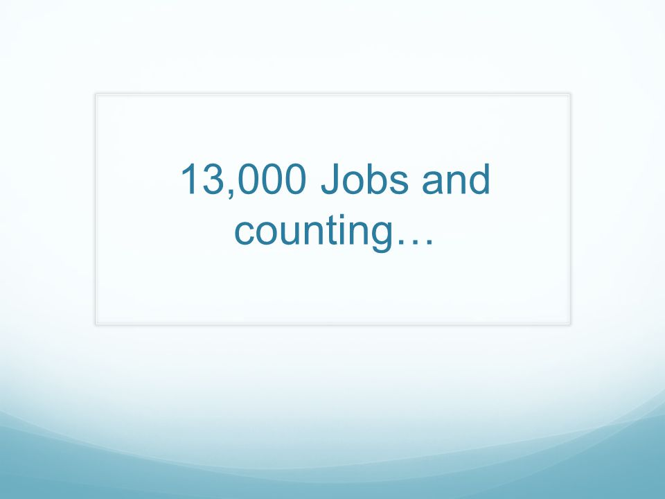13,000 Jobs and counting…