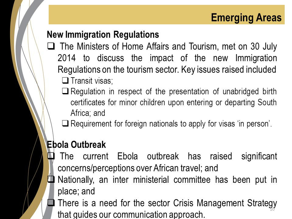 Emerging Areas New Immigration Regulations  The Ministers of Home Affairs and Tourism, met on 30 July 2014 to discuss the impact of the new Immigration Regulations on the tourism sector.
