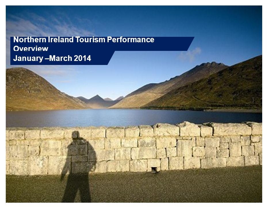 Northern Ireland Tourism Performance Overview January –March 2014