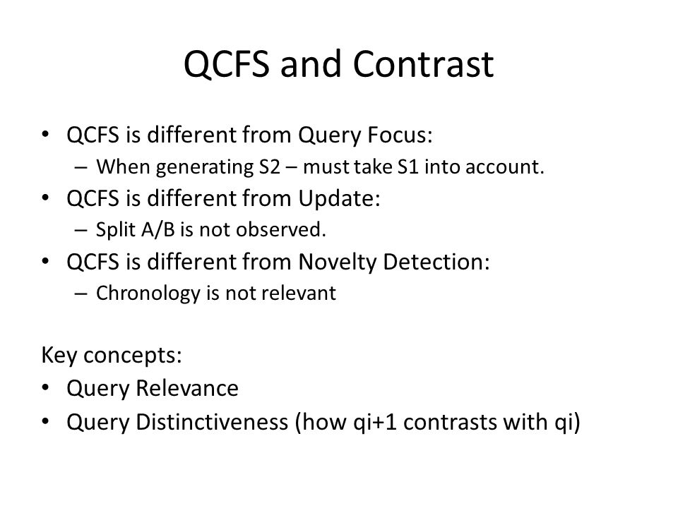 QCFS and Contrast QCFS is different from Query Focus: – When generating S2 – must take S1 into account.