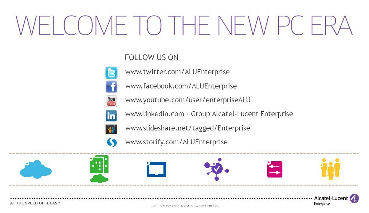 15 COPYRIGHT © 2013 ALCATEL-LUCENT. ALL RIGHTS RESERVED. www.linkedin.com - Group Alcatel-Lucent Enterprise www.twitter.com/ALUEnterprise www.facebook