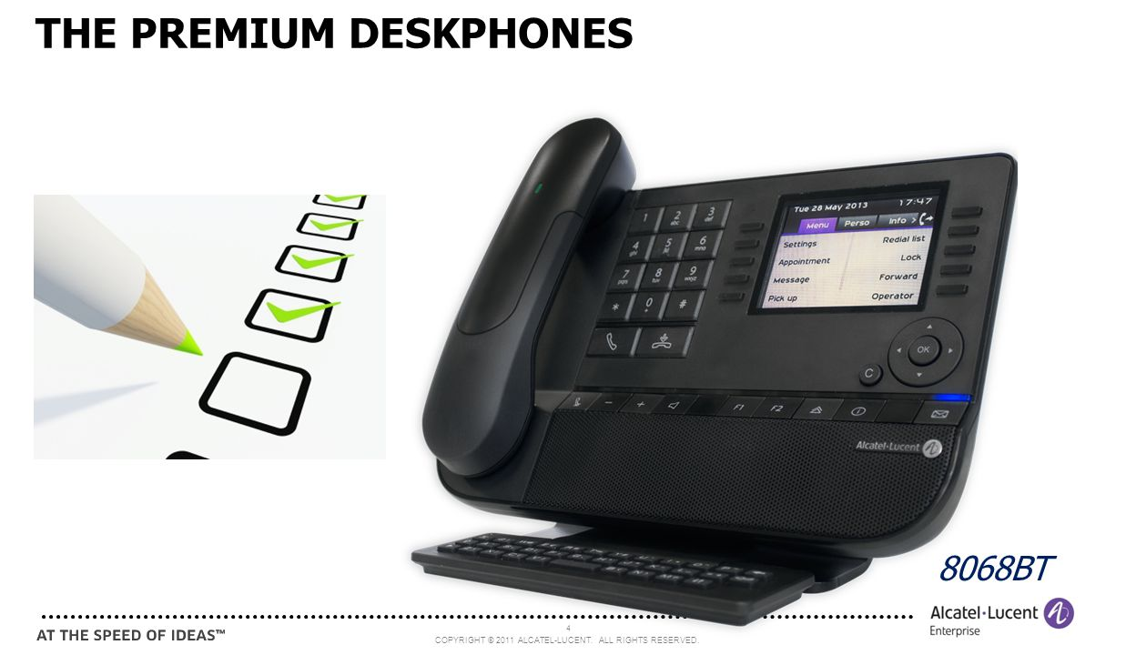 COPYRIGHT © 2011 ALCATEL-LUCENT. ALL RIGHTS RESERVED. 4 THE PREMIUM DESKPHONES 8068BT