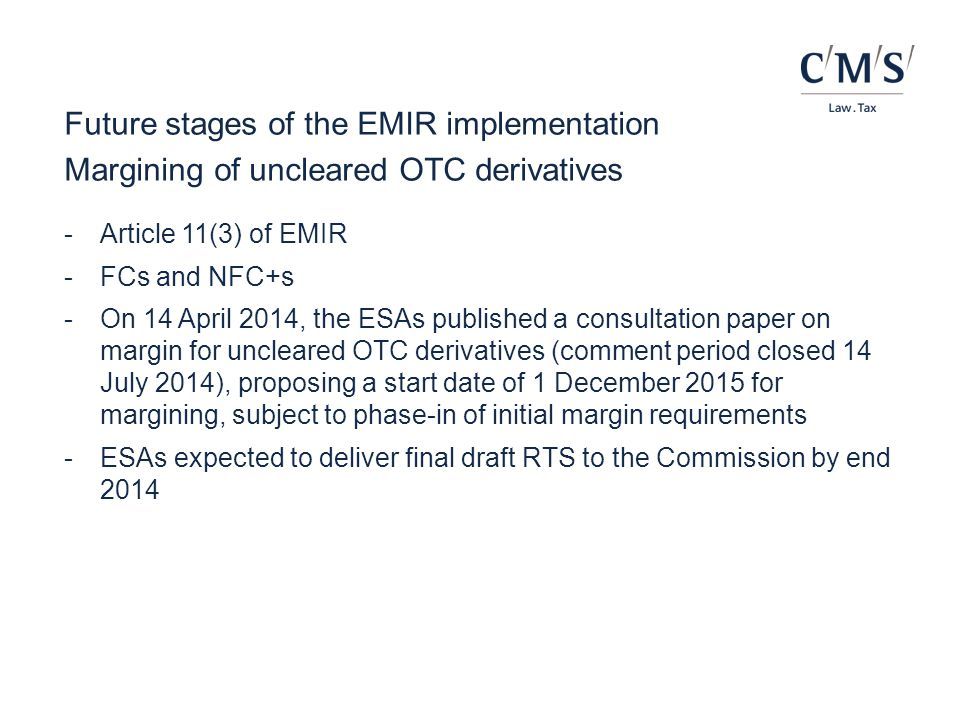 Future stages of the EMIR implementation Margining of uncleared OTC derivatives -Article 11(3) of EMIR -FCs and NFC+s -On 14 April 2014, the ESAs publ