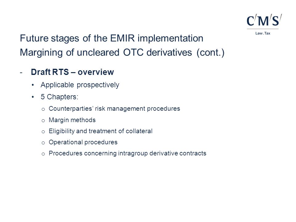 Future stages of the EMIR implementation Margining of uncleared OTC derivatives (cont.) -Draft RTS – overview Applicable prospectively 5 Chapters: o C