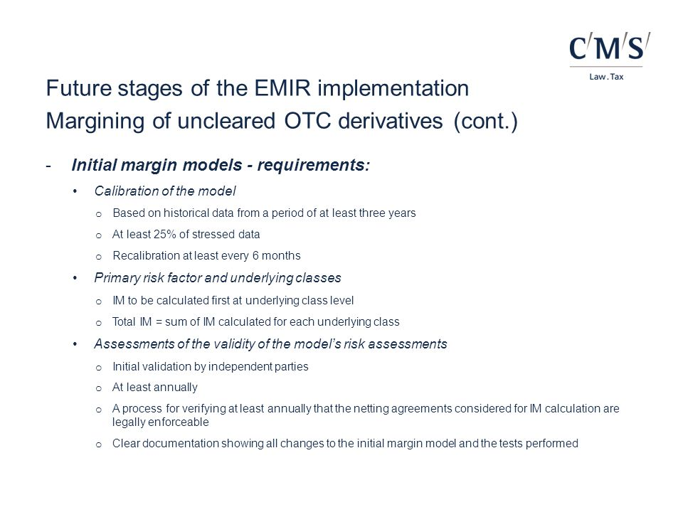 Future stages of the EMIR implementation Margining of uncleared OTC derivatives (cont.) -Initial margin models - requirements: Calibration of the mode