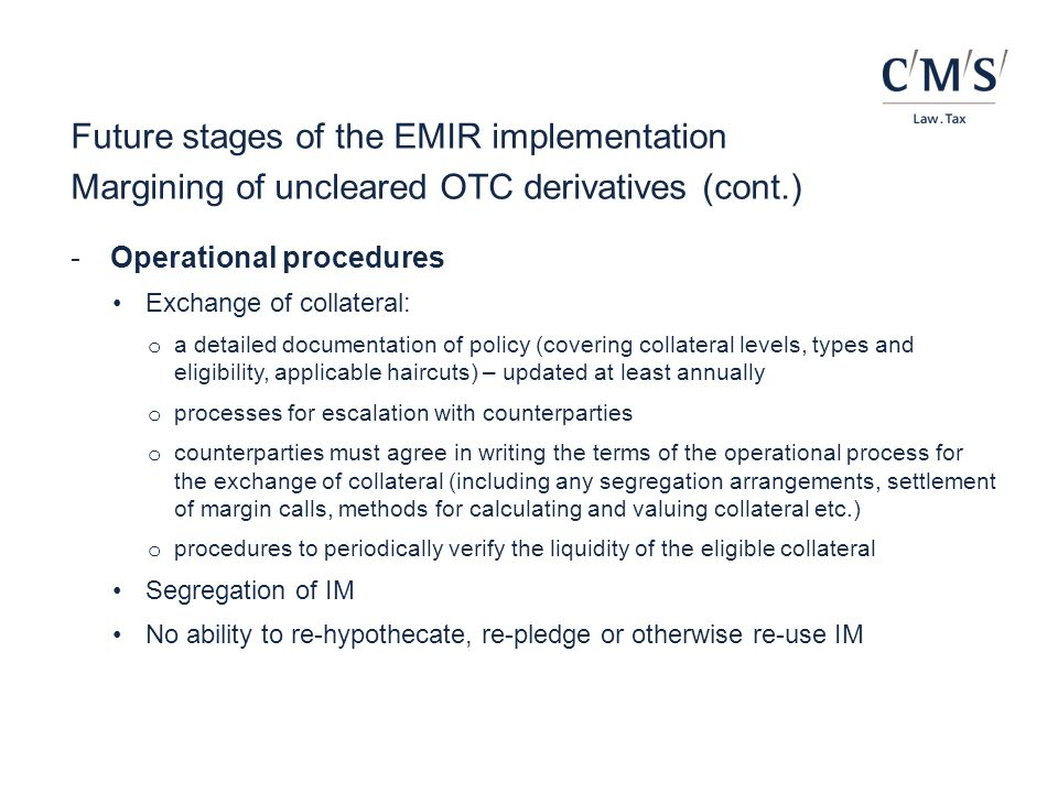 Future stages of the EMIR implementation Margining of uncleared OTC derivatives (cont.) -Operational procedures Exchange of collateral: o a detailed d