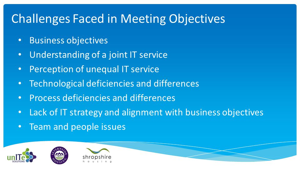 Business objectives Understanding of a joint IT service Perception of unequal IT service Technological deficiencies and differences Process deficiencies and differences Lack of IT strategy and alignment with business objectives Team and people issues Challenges Faced in Meeting Objectives