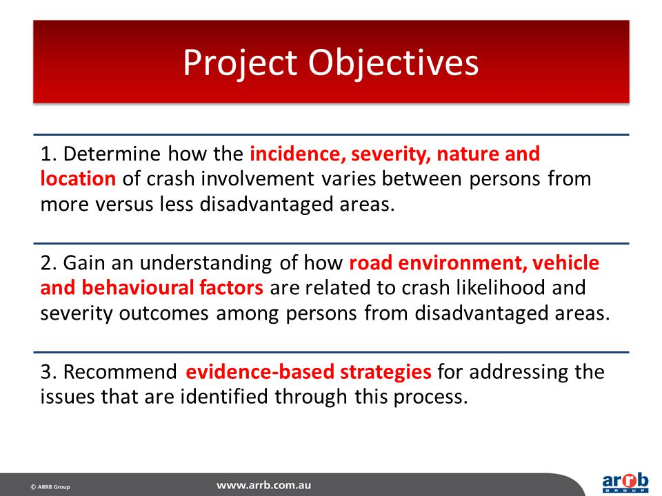 Project Objectives 1. Determine how the incidence, severity, nature and location of crash involvement varies between persons from more versus less dis
