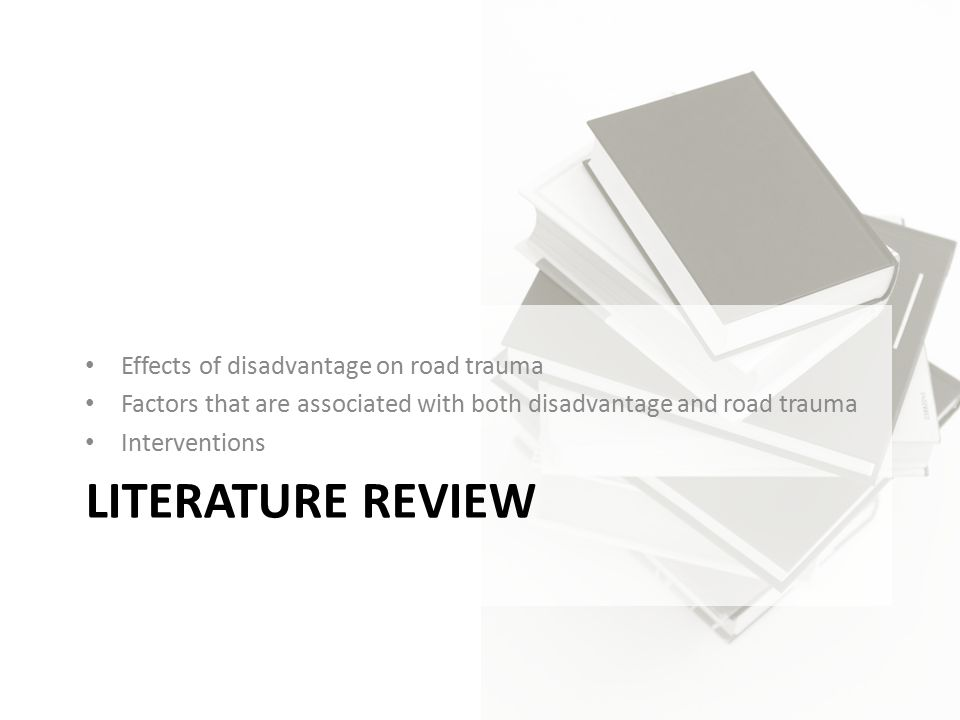 LITERATURE REVIEW Effects of disadvantage on road trauma Factors that are associated with both disadvantage and road trauma Interventions