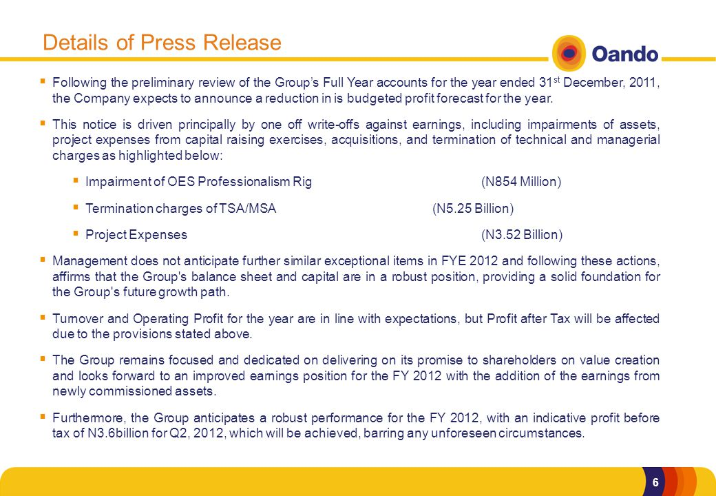 6 Details of Press Release  Following the preliminary review of the Group's Full Year accounts for the year ended 31 st December, 2011, the Company expects to announce a reduction in is budgeted profit forecast for the year.