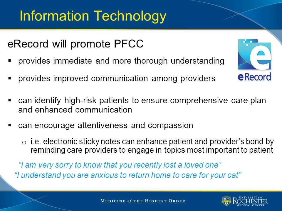 Information Technology eRecord will promote PFCC  provides immediate and more thorough understanding  provides improved communication among provider