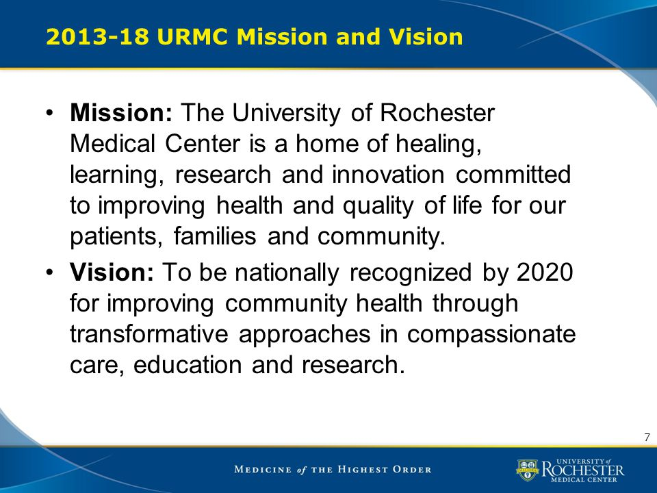 2013-18 URMC Mission and Vision Mission: The University of Rochester Medical Center is a home of healing, learning, research and innovation committed