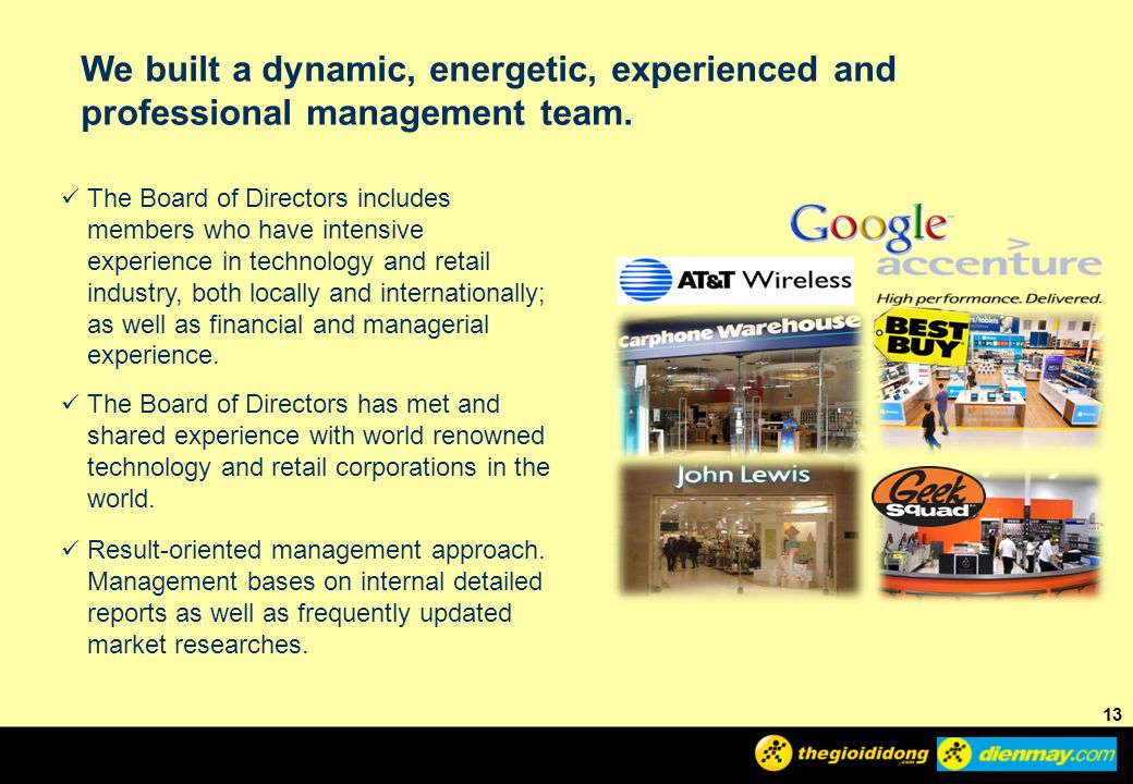 13 We built a dynamic, energetic, experienced and professional management team.