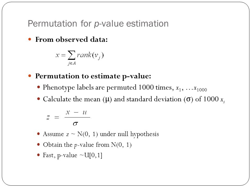 Permutation for p-value estimation From observed data: Permutation to estimate p-value: Phenotype labels are permuted 1000 times, x 1, …x 1000 Calcula
