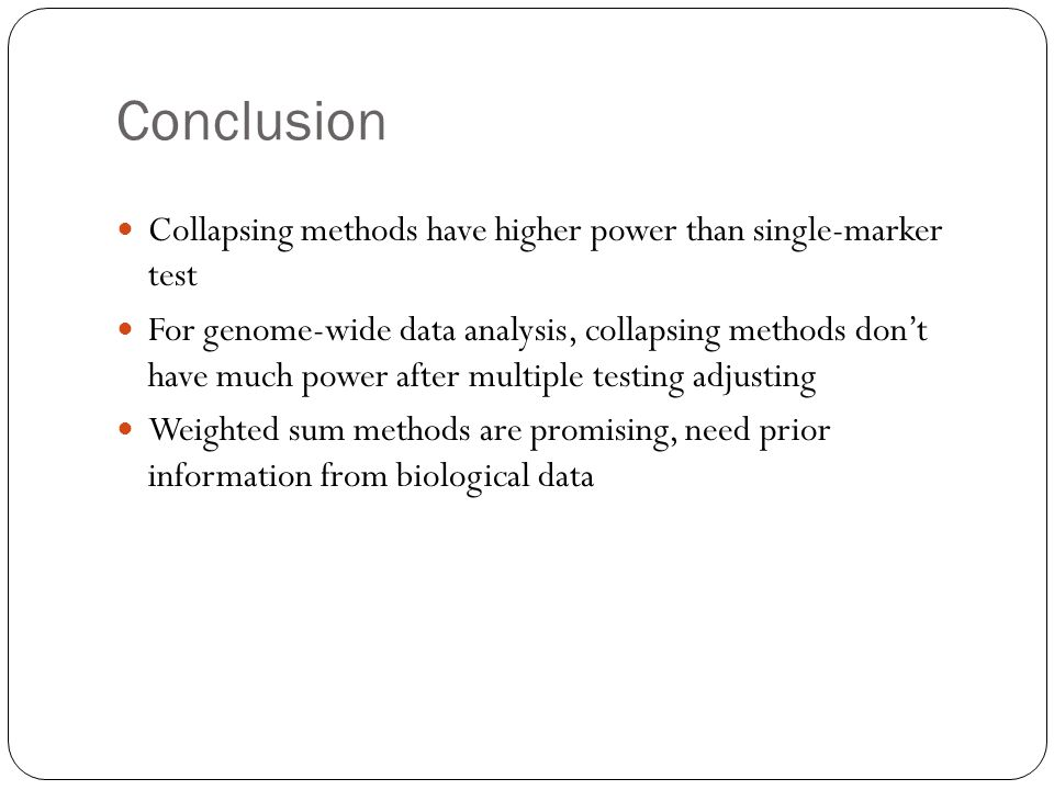 Conclusion Collapsing methods have higher power than single-marker test For genome-wide data analysis, collapsing methods don't have much power after