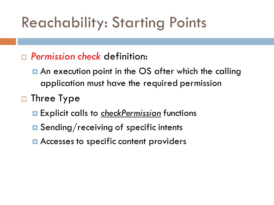 Reachability: Starting Points  Permission check definition:  An execution point in the OS after which the calling application must have the required