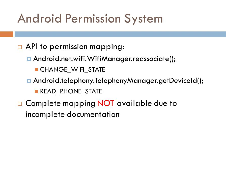 Android Permission System  API to permission mapping:  Android.net.wifi.WifiManager.reassociate(); CHANGE_WIFI_STATE  Android.telephony.TelephonyMa