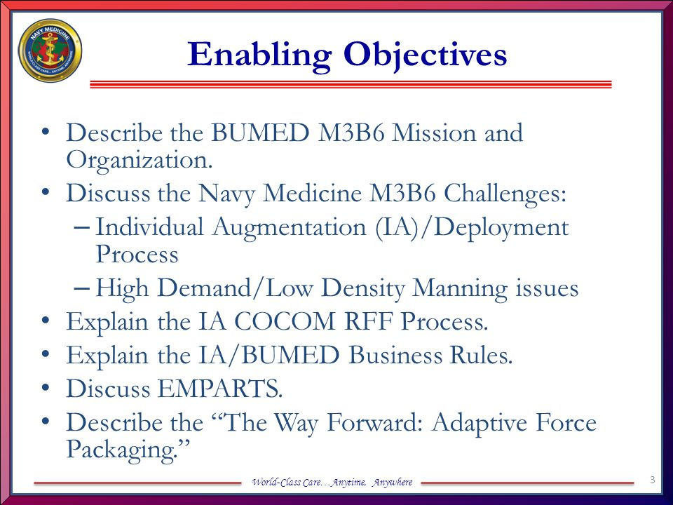 World-Class Care…Anytime, Anywhere M3B6 Mission Principal Advisor to the SG on all matters pertaining to Contingency Operations and Emergency Management across BSO-18.