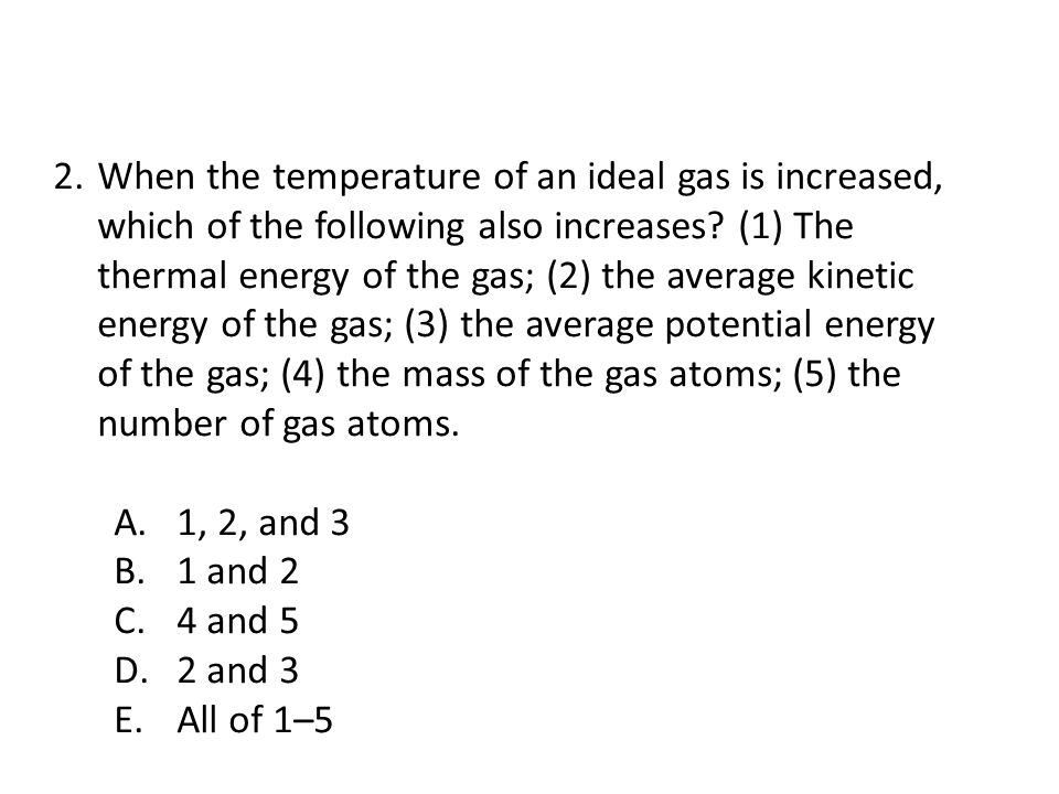 2.When the temperature of an ideal gas is increased, which of the following also increases.
