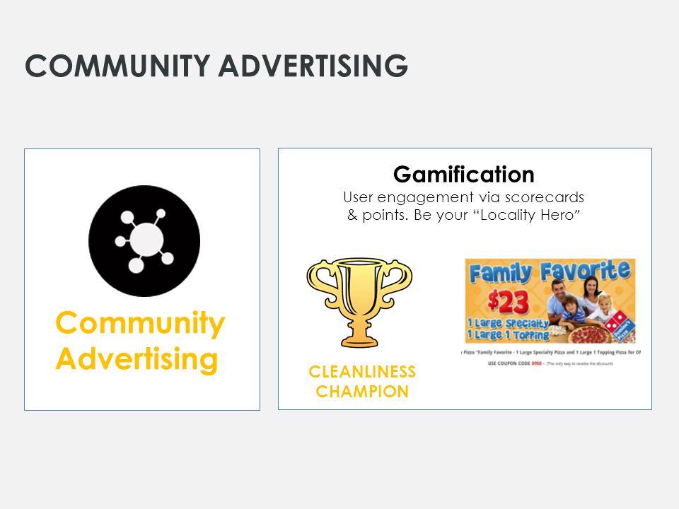 COMMUNITY ADVERTISING Community Advertising Gamification User engagement via scorecards & points.