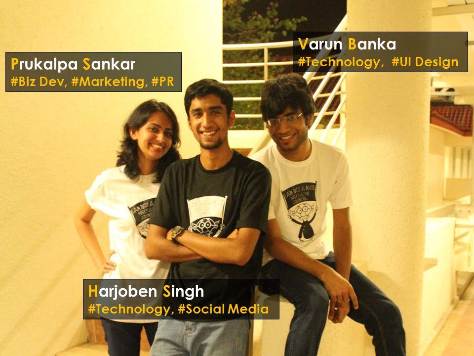 Varun Banka #Technology, #UI Design Harjoben Singh #Technology, #Social Media Prukalpa Sankar #Biz Dev, #Marketing, #PR