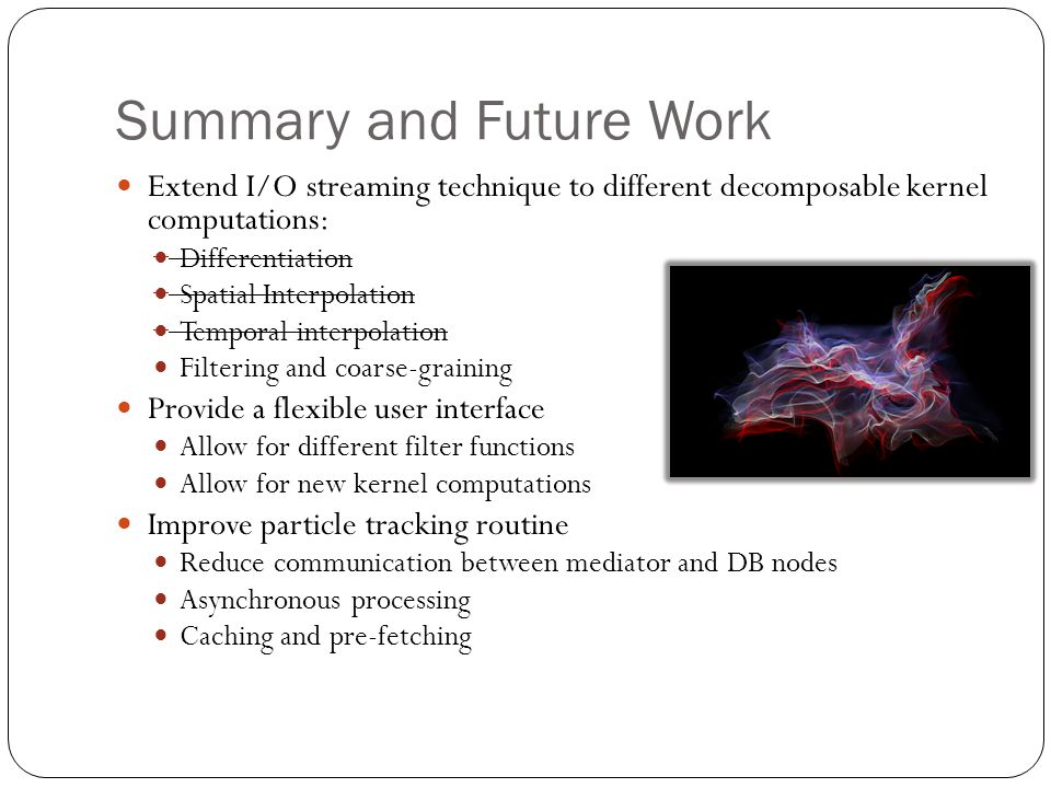 Summary and Future Work Extend I/O streaming technique to different decomposable kernel computations: Differentiation Spatial Interpolation Temporal i