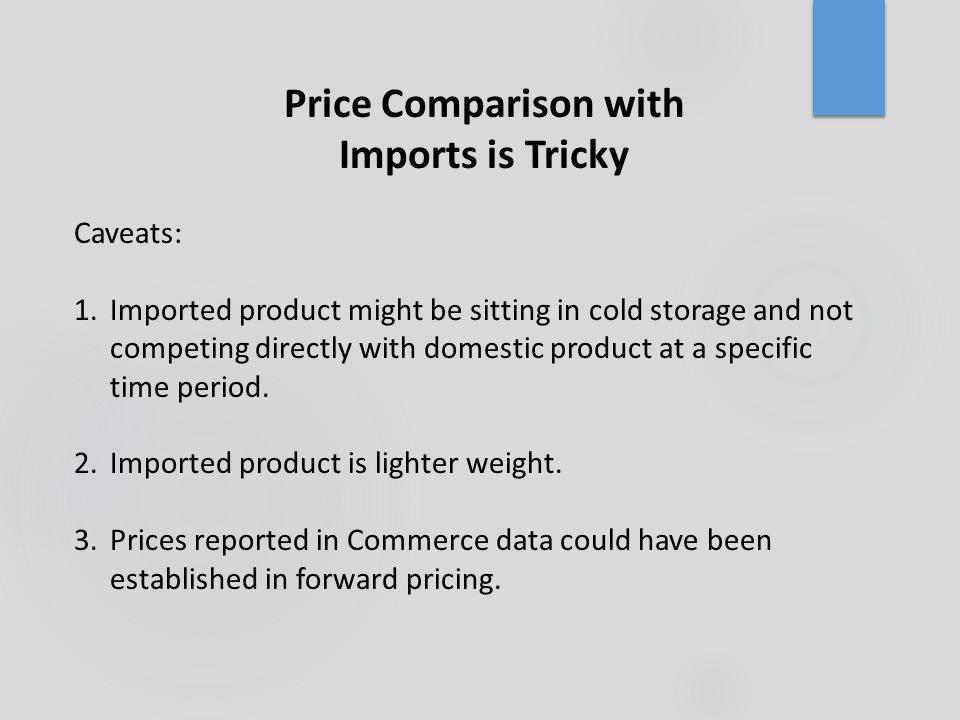Price Comparison with Imports is Tricky Caveats: 1.Imported product might be sitting in cold storage and not competing directly with domestic product