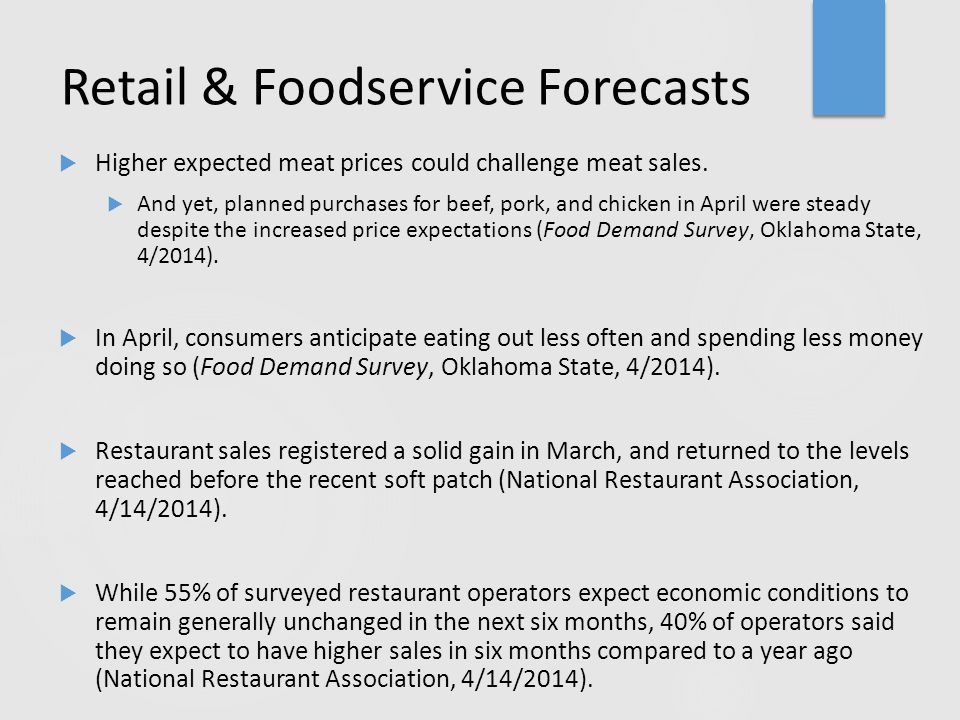 Retail & Foodservice Forecasts  Higher expected meat prices could challenge meat sales.  And yet, planned purchases for beef, pork, and chicken in A