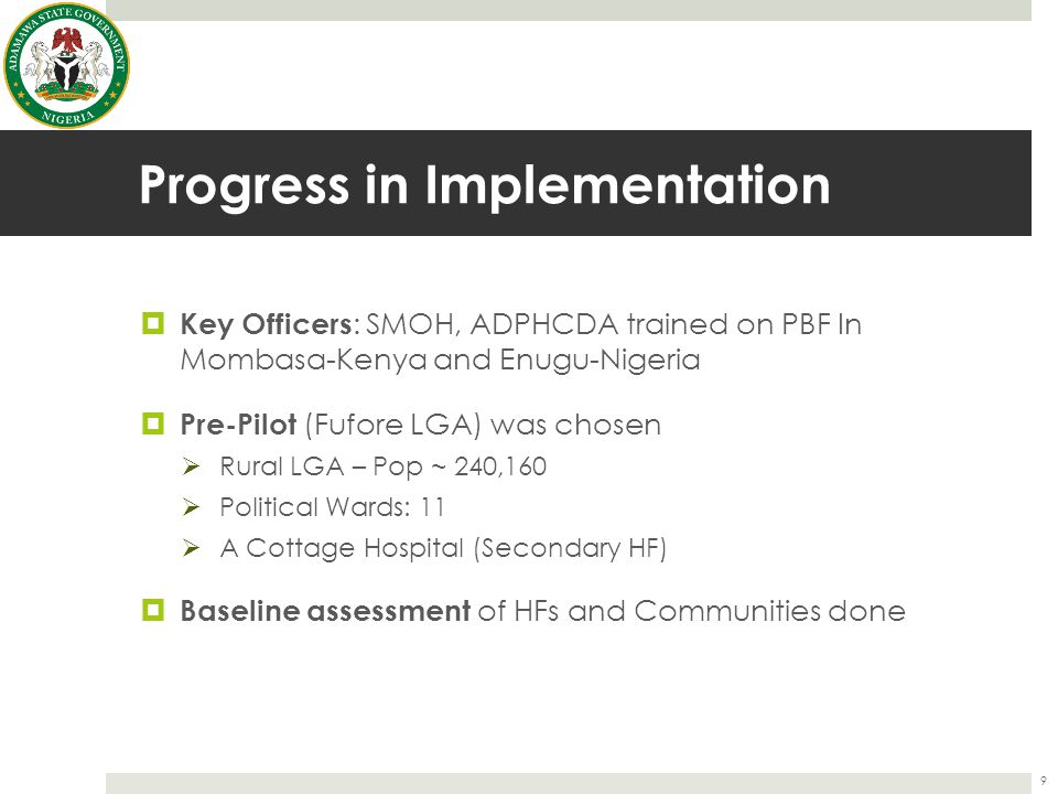 Progress in Implementation  Key Officers : SMOH, ADPHCDA trained on PBF In Mombasa-Kenya and Enugu-Nigeria  Pre-Pilot (Fufore LGA) was chosen  Rura