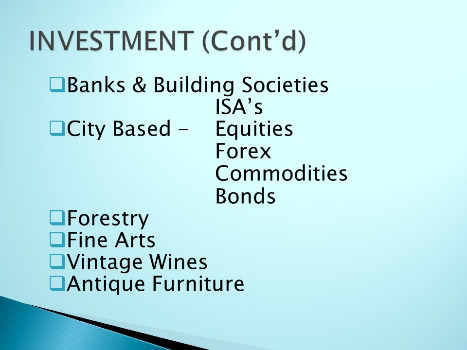 Banks & Building Societies ISA's  City Based -Equities Forex Commodities Bonds  Forestry  Fine Arts  Vintage Wines  Antique Furniture