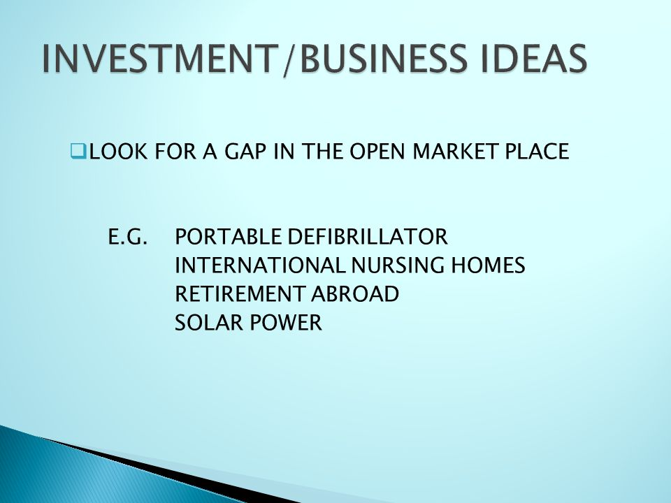  LOOK FOR A GAP IN THE OPEN MARKET PLACE E.G. PORTABLE DEFIBRILLATOR INTERNATIONAL NURSING HOMES RETIREMENT ABROAD SOLAR POWER