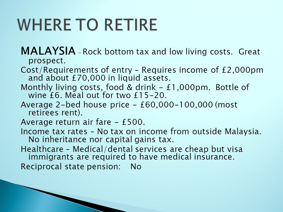 MALAYSIA – Rock bottom tax and low living costs. Great prospect. Cost/Requirements of entry – Requires income of £2,000pm and about £70,000 in liquid