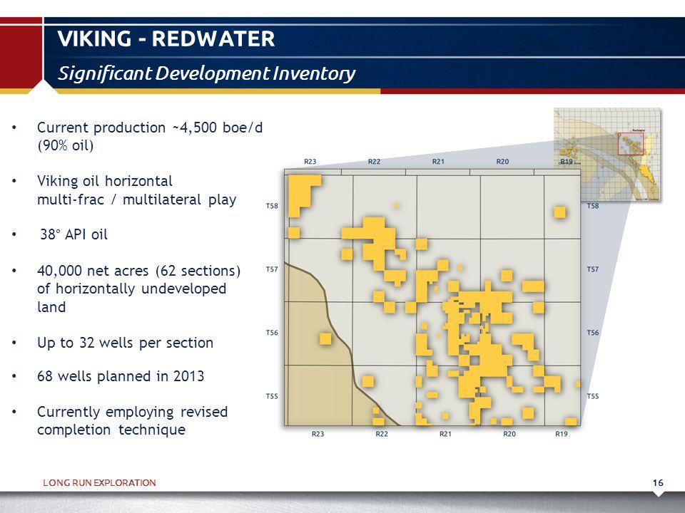 LONG RUN EXPLORATION VIKING - REDWATER 16 Significant Development Inventory Current production ~4,500 boe/d (90% oil) Viking oil horizontal multi-frac