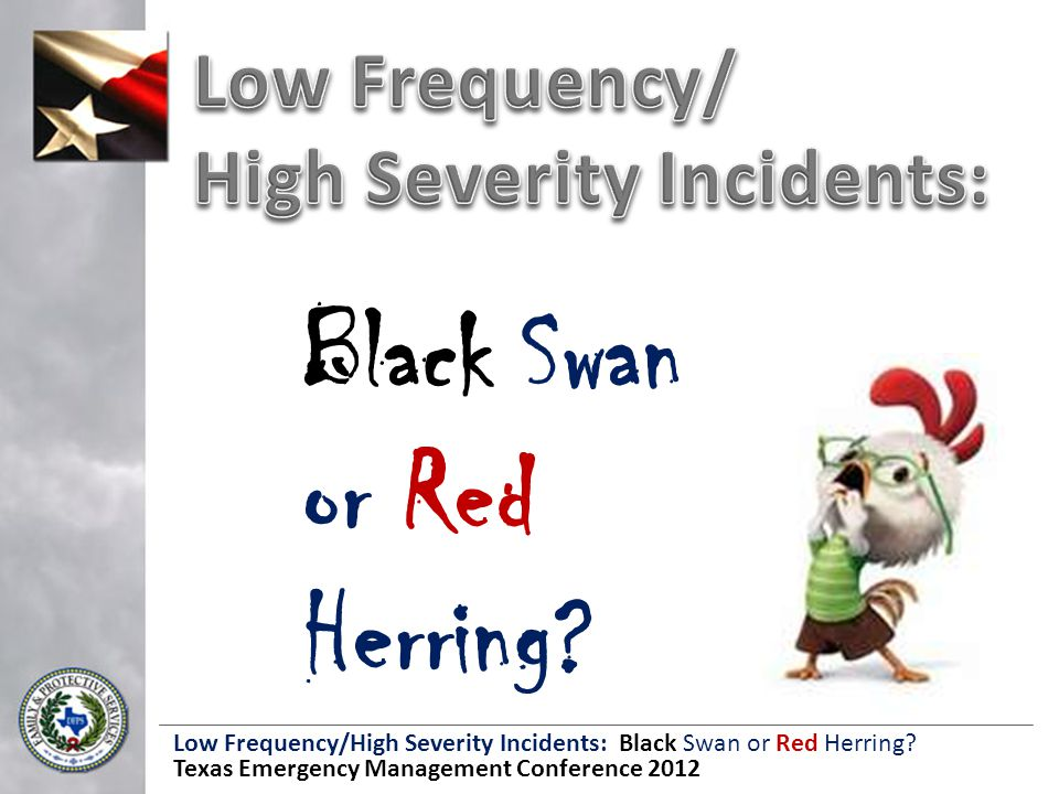 Low Frequency/High Severity Incidents: Black Swan or Red Herring.