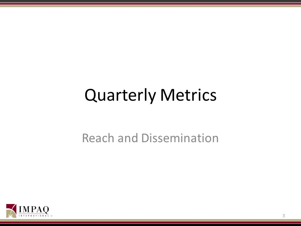 Quarterly Metrics Reach and Dissemination 3