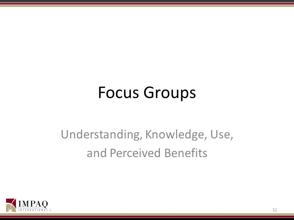 Focus Groups 32 Understanding, Knowledge, Use, and Perceived Benefits