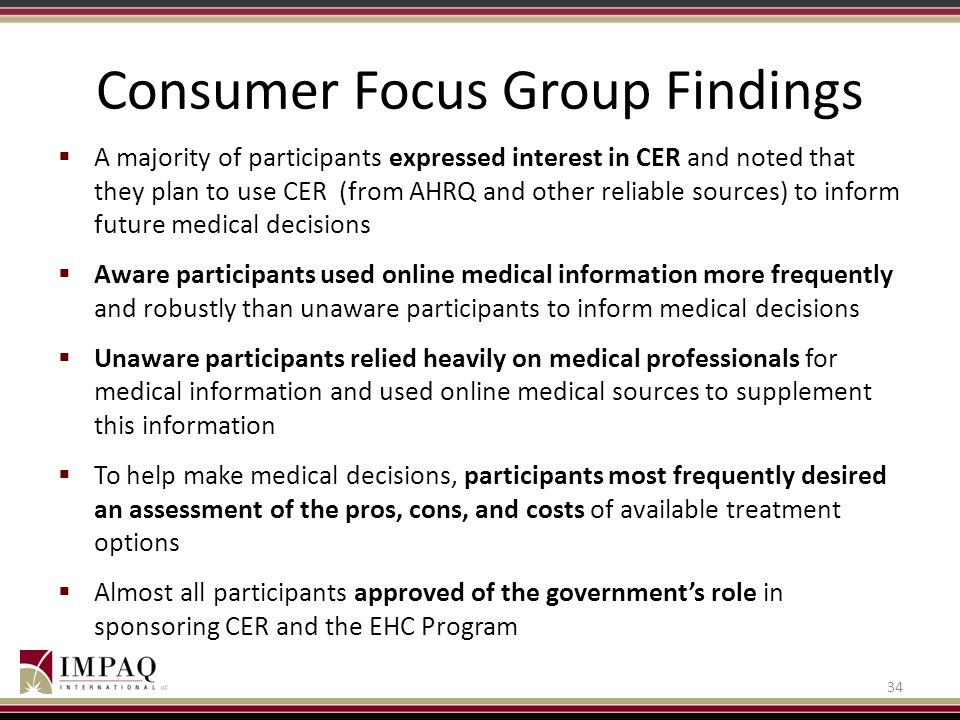 Consumer Focus Group Findings  A majority of participants expressed interest in CER and noted that they plan to use CER (from AHRQ and other reliable